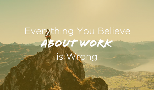 Everything-You-Believe-About-Work-is-Wrong
