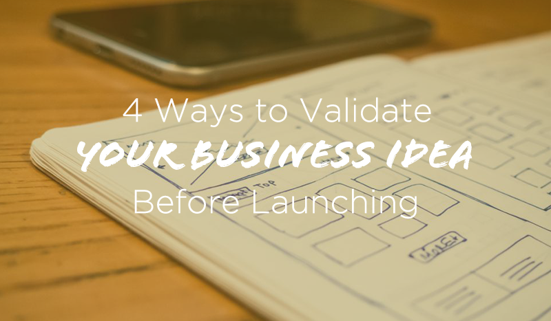 4 ways to validate your business idea before launching