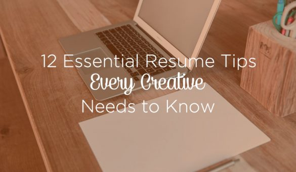 12 Essential Resume Tips for Every Creative