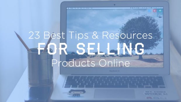 23 Best Tips and Resources for Selling Products Online