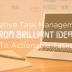Creative Task Management from Brilliant Ideas to Actionable Tasks