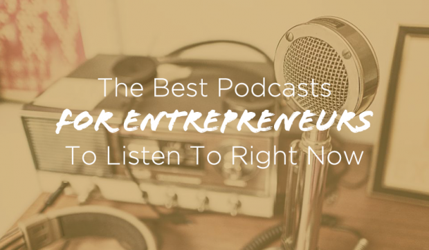 7 Podcasts Every Entrepreneur Needs to Listen to in 2016