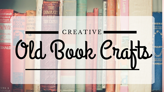 Transform Old Books into Awesome Crafts