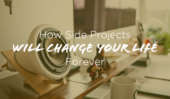 How-Side-Projects-Will-Change-Your-Life-Forever