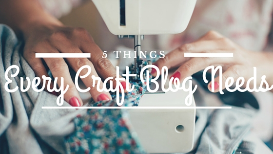 Learn about the 5 things every craft blog needs to thrive.