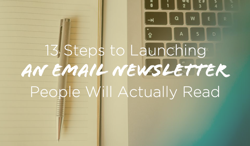 13 Steps to Launch an Email Newsletter People Actually Read