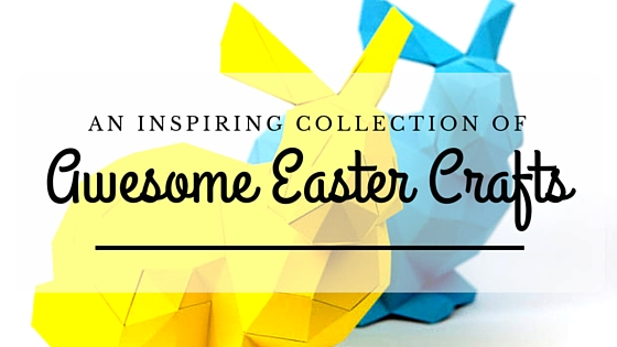 Get Your Paper Craft On With Our Collection Of 6 Awesome Easter