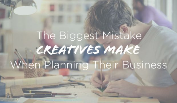 The-Biggest-Mistake-Creatives-Make-When-Planning-Business