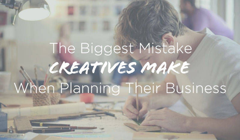 the biggest business planning mistake creatives make