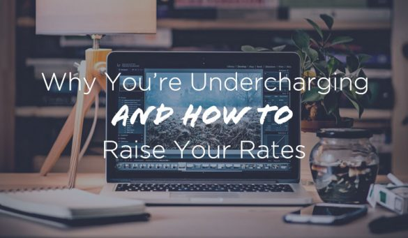 Why-Youre-Undercharging-and-How-to-Raise-Your-Rates