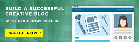 Build a Successful Creative Blog with April Bowles-Olin