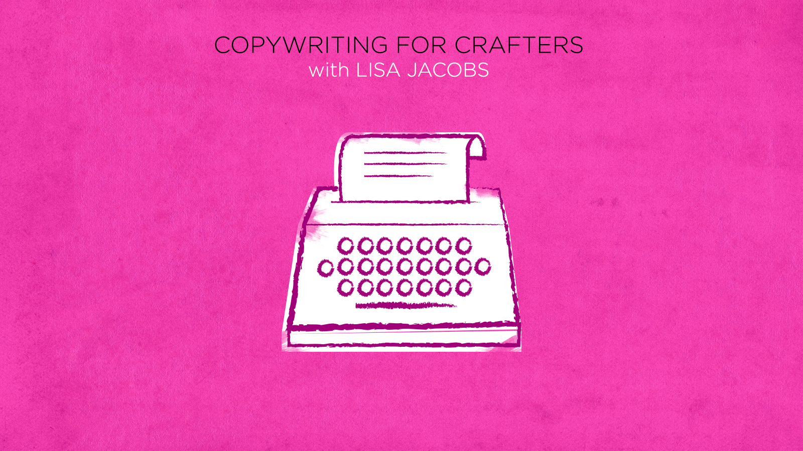 Don't let writing intimidate you! Take Copywriting for Crafters and find out how to authentically and easily speak to your audience.