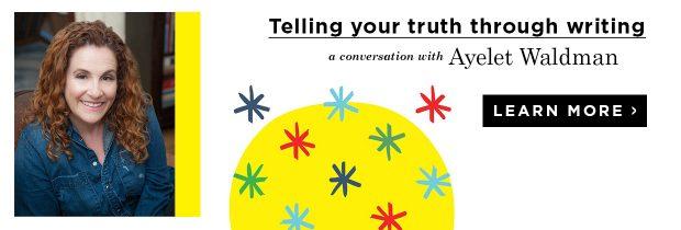 161111_Money_Ayelet Waldman_Telling Your Truth Through Writing_Blog Ad CTA_LEARN_1240x420