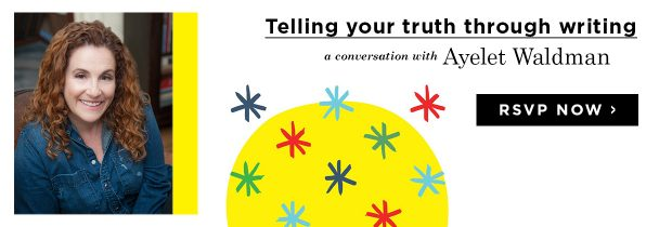 161111_Money_Ayelet Waldman_Telling Your Truth Through Writing_Blog Ad CTA_RSVP_1240x420