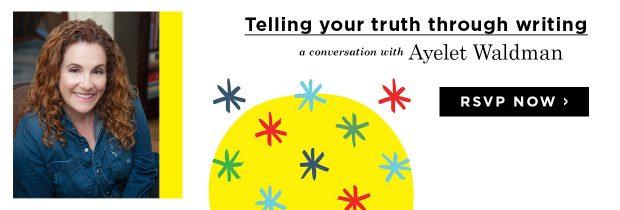 161111_Money_Ayelet Waldman_Telling Your Truth Through Writing_Blog Ad CTA_RSVP_1240x420